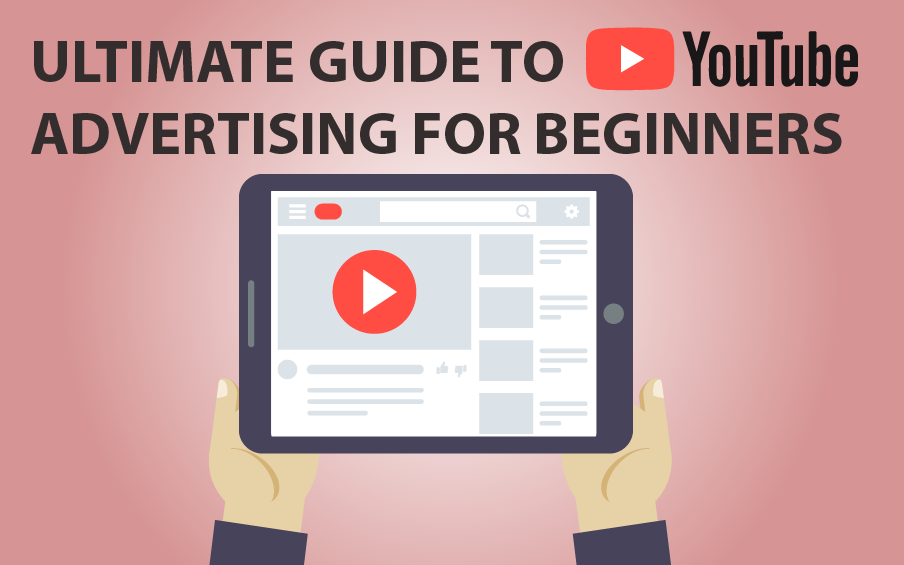 Ultimate Guide to YouTube Advertising for Beginners