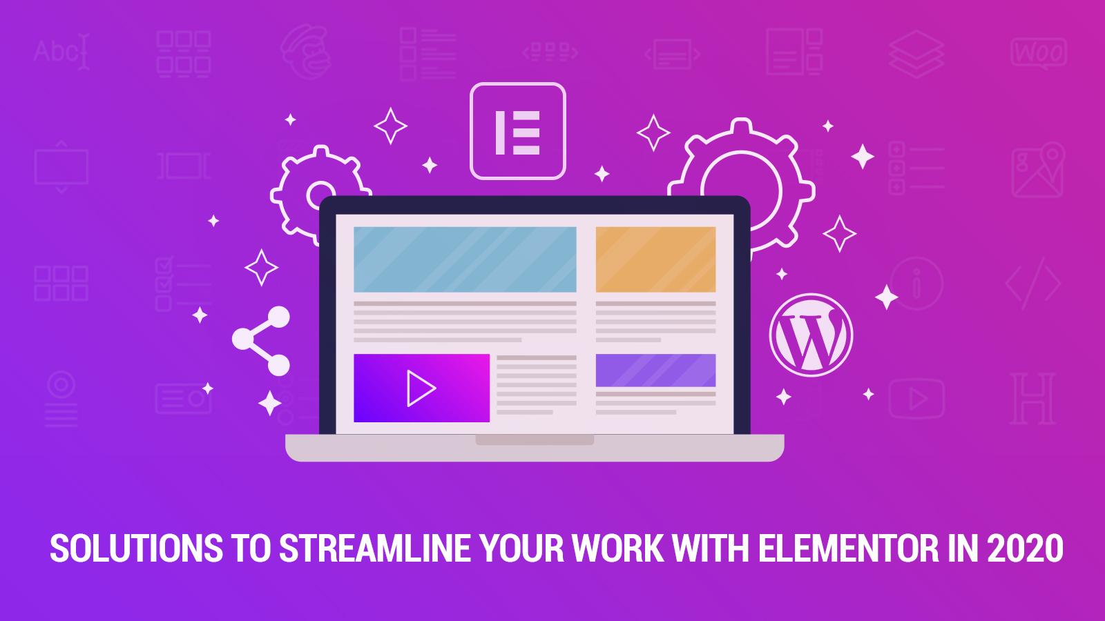 Solutions to Streamline Your Work with Elementor in 2020