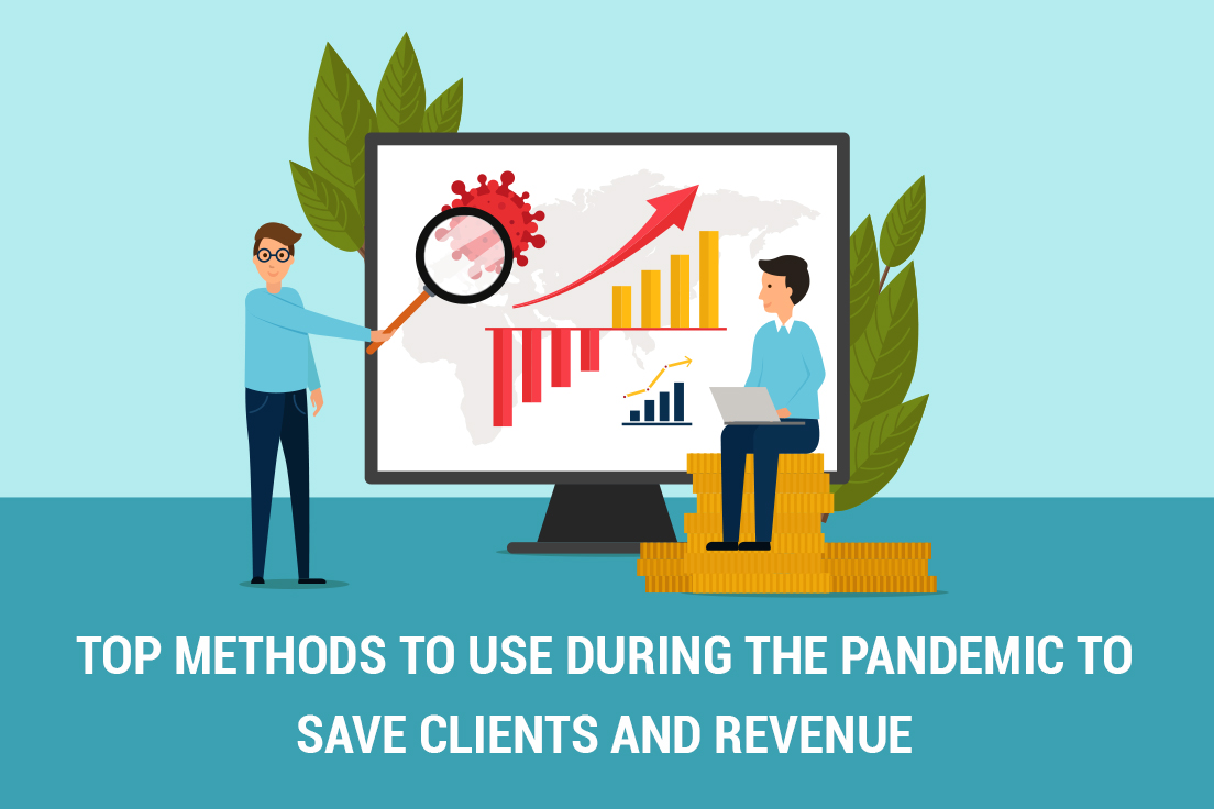 Top methods to use during the pandemic to save clients and revenue