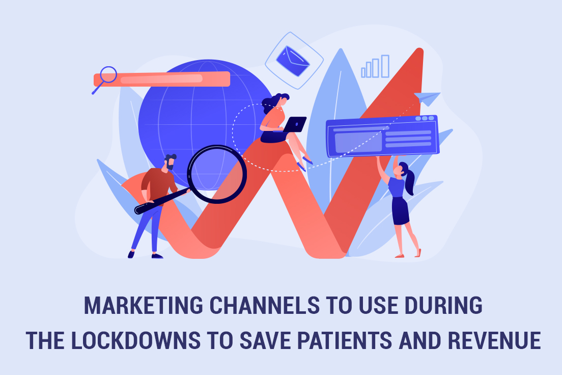 Marketing channels to use during the lockdowns to save patients and revenue
