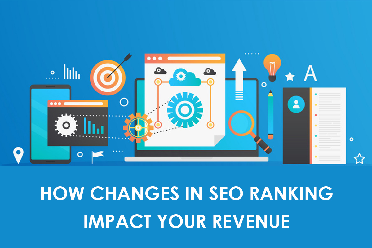 How Changes in SEO ranking Impact Your Revenue