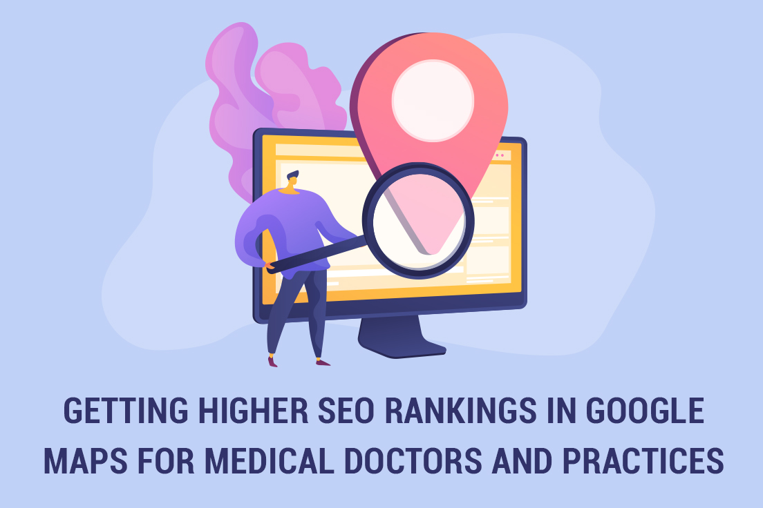 Getting Higher SEO Rankings in Google Maps for Medical Doctors and Practices