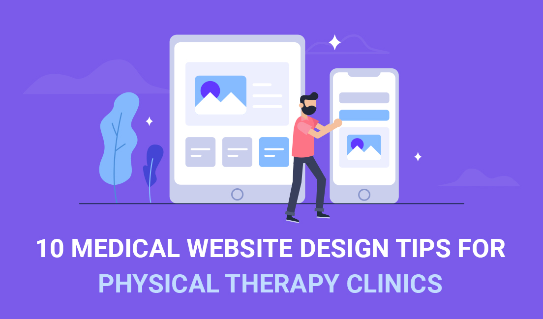 10 Medical Website Design Tips for Physical Therapy Clinics